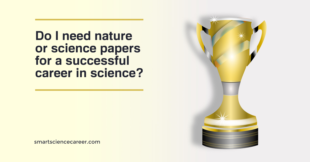 Do I need Nature or Science papers for a successful career in science?