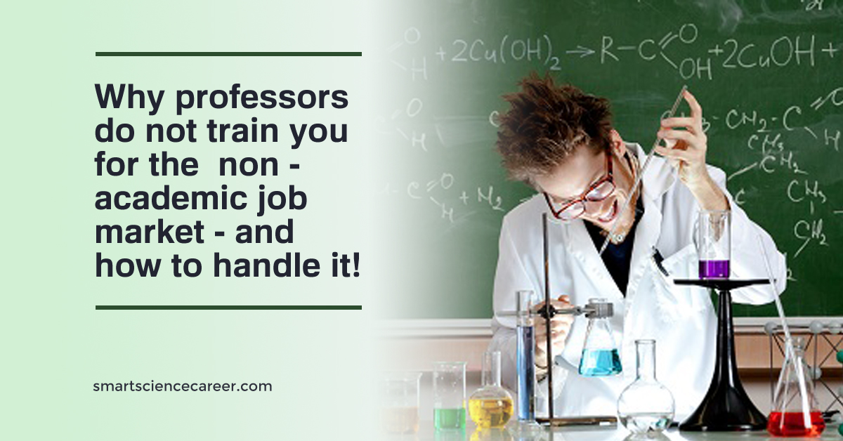 Why professors do not train you for the non-academic job market – and how to handle it!
