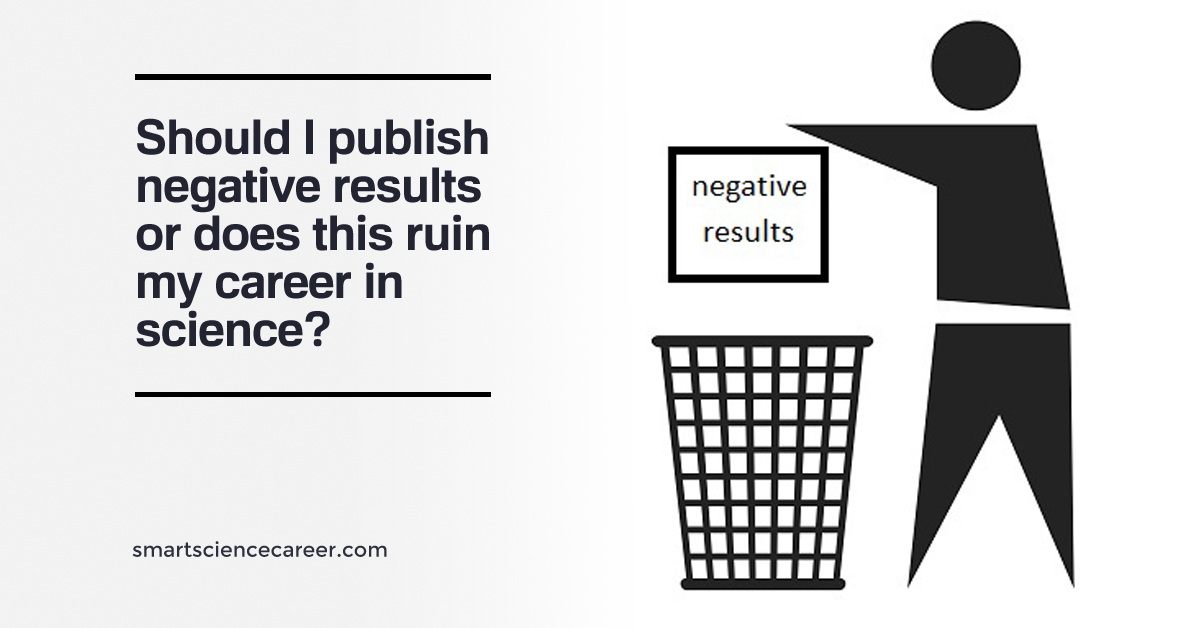 Should I publish negative results or does this ruin my career in science?