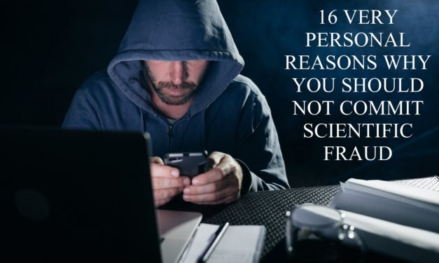 16 very personal reasons why you should not commit scientific fraud